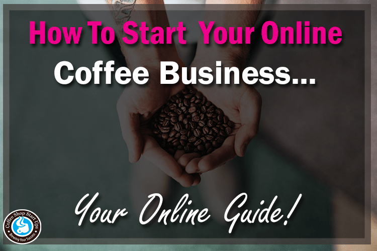 How To Start An Online Coffee Business