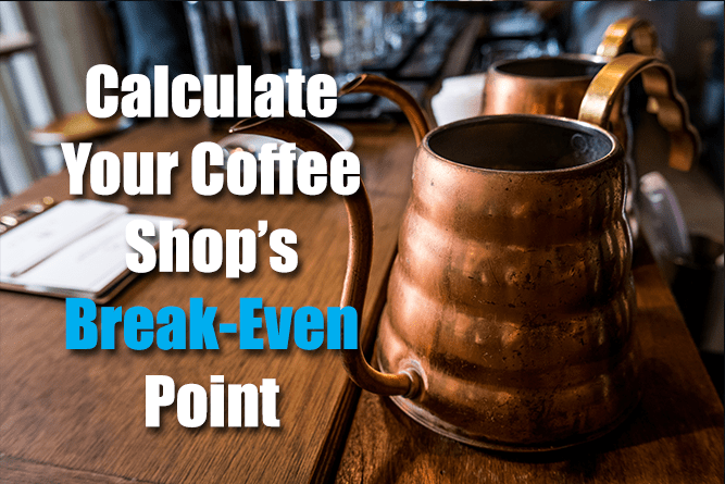 Calculating the Break-Even Point for A Coffee Shop Business - Coffee