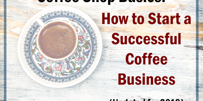 Coffee Shop Start Ups How To Start A Coffee Shop